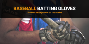 Top 9 Best Baseball Batting Gloves and Brands Reviewed 2020