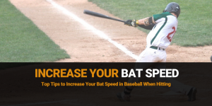 Top Tips to Increase Your Bat Speed in Baseball When Hitting