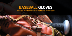 Best Baseball Gloves and Brands This Season (2020)