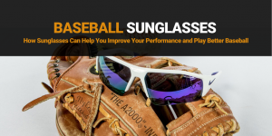 How Sunglasses Can Help You Play Better Baseball
