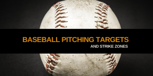 Baseball Pitching Targets & Strike Zones