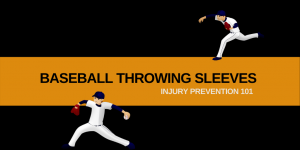 Baseball Throwing Sleeves: Preventing Injury 101