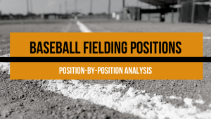 The 9 Baseball Fielding Positions: Position-by-Position Analysis
