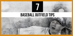 7 Must-Know Baseball Outfield Tips, Techniques & Strategies