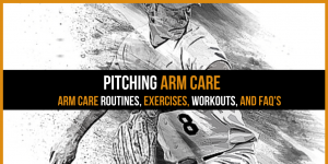 Baseball Pitching Arm Care: Routines, Exercises & FAQ's