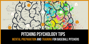 6 Baseball Pitching Psychology Tips: Mental Preparation  Training for Pitchers